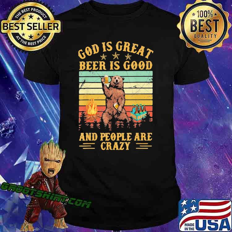 God Is Great Beer Is Good And People Are Crazy Beer Vintage Shirt