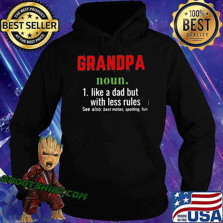 Grandpa Noun Like A Dad But With Less Rules Shirt Hoodie
