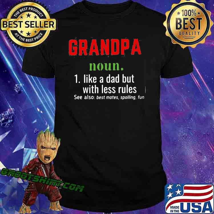Grandpa Noun Like A Dad But With Less Rules Shirt