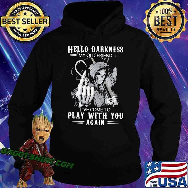 Hello Darkness My old Friend I've Come To Play With You Again Skull Fishing Shirt Hoodie