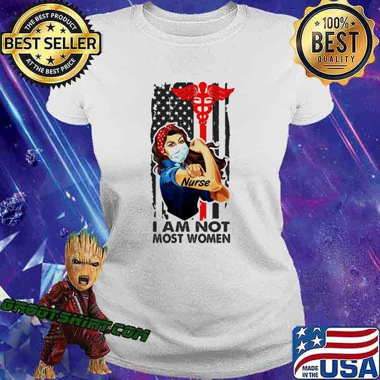 I Am Not Most Women Strong Girl Nurse Medical American Flag Shirt Ladiestee