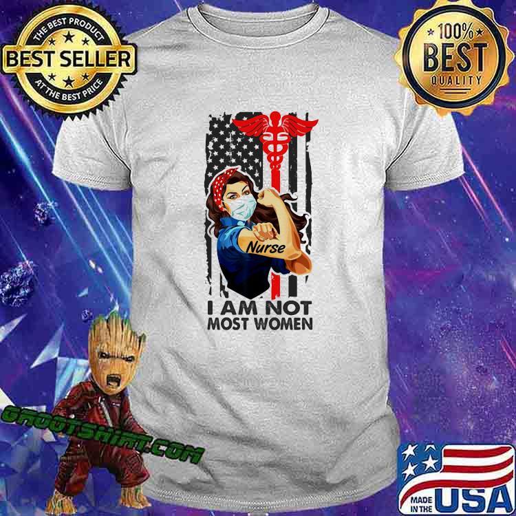 I Am Not Most Women Strong Girl Nurse Medical American Flag Shirt