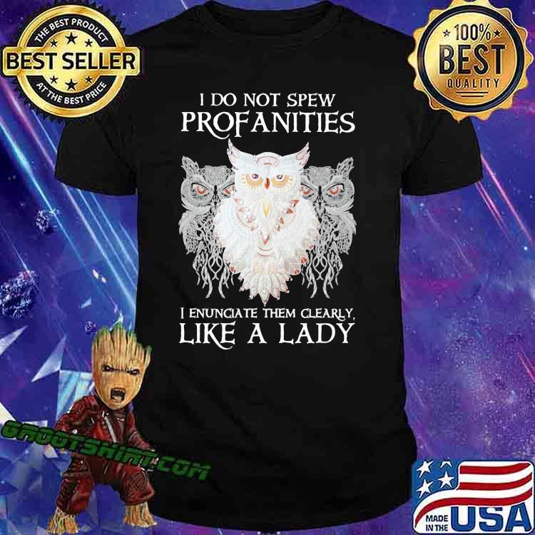 I Do Not Spew Profanities I Enunciate Them Clearly Like a Lady Owl Shirt