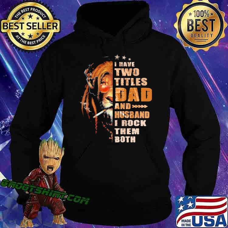 I Have Two Titles Dad And Husband I Rock Them Both Lion Shirt Hoodie