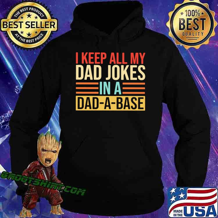 I Keep All My Dad Jokes In A Dad A Base Shirt Hoodie