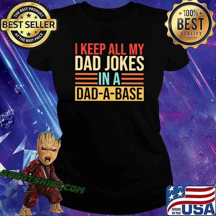I Keep All My Dad Jokes In A Dad A Base Shirt Ladiestee