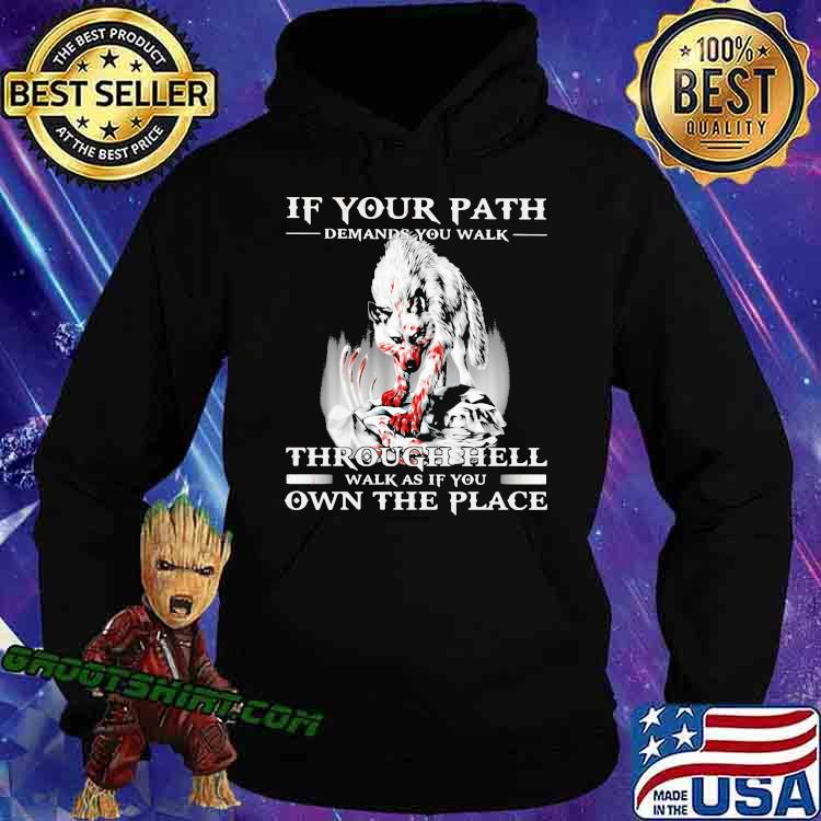 If Your Path Demmands You Walk Through Hell Walk As If You Own The Place Wolf Shirt Hoodie