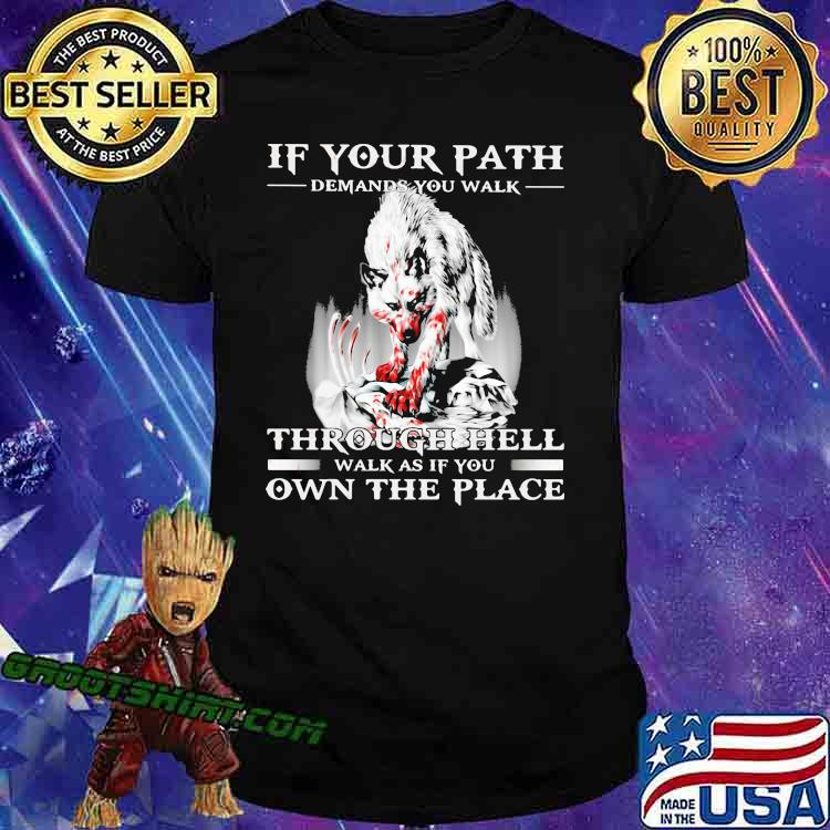 If Your Path Demmands You Walk Through Hell Walk As If You Own The Place Wolf Shirt