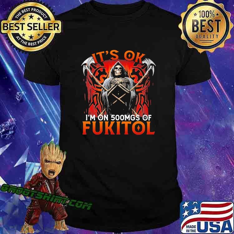 It's Ok I'n On 500mgs Of Fukitol Skull Shirt