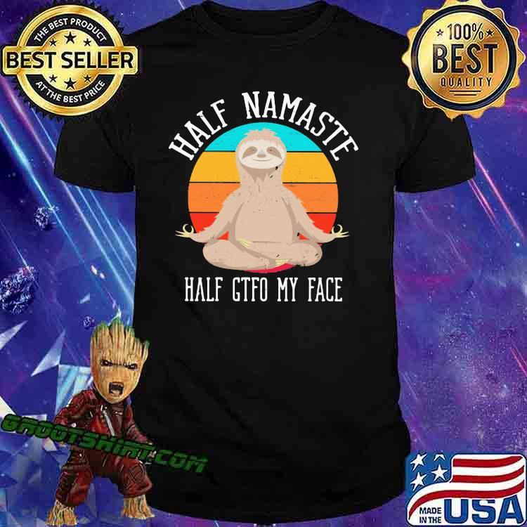 lf Namaste Half GTFO My Face Sloth Vintage Shirt