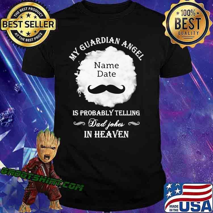 My guardian Angel is probably telling Dad jokes in heaven Shirt