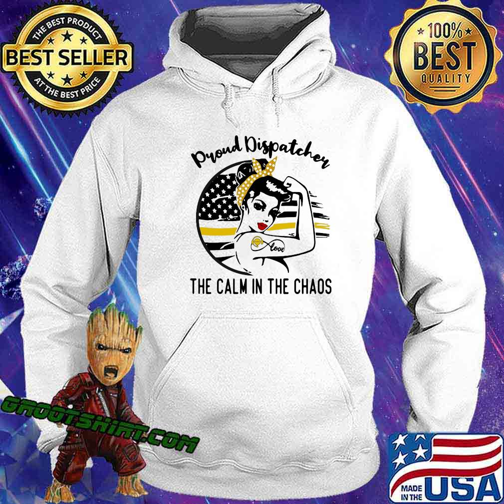 Proud Dispatcher The Calm In The Chaos Strong Girl Shirt Hoodie