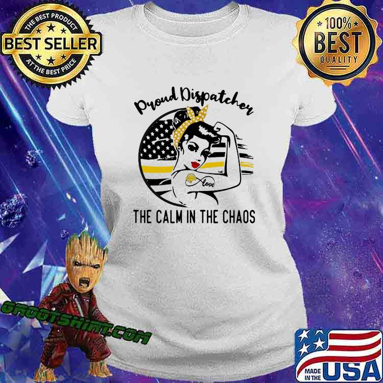 Proud Dispatcher The Calm In The Chaos Strong Girl Shirt Ladiestee