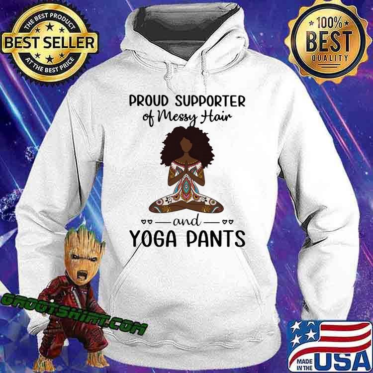 Proud Supported Of Messy Hair And Yaga Pants Black Girl Shirt Hoodie