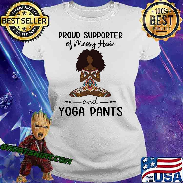 Proud Supported Of Messy Hair And Yaga Pants Black Girl Shirt Ladiestee