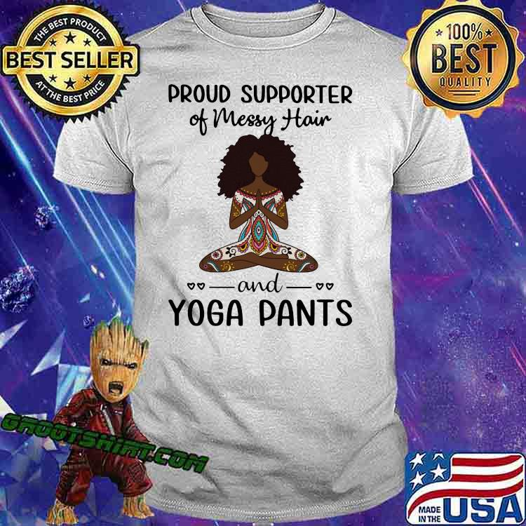 Proud Supported Of Messy Hair And Yaga Pants Black Girl Shirt