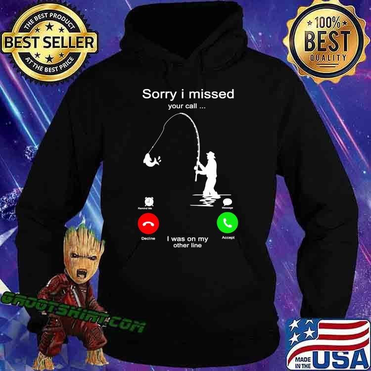 Sorry I Miss Your Call I Was On My Other Line Fishing Shirt Hoodie