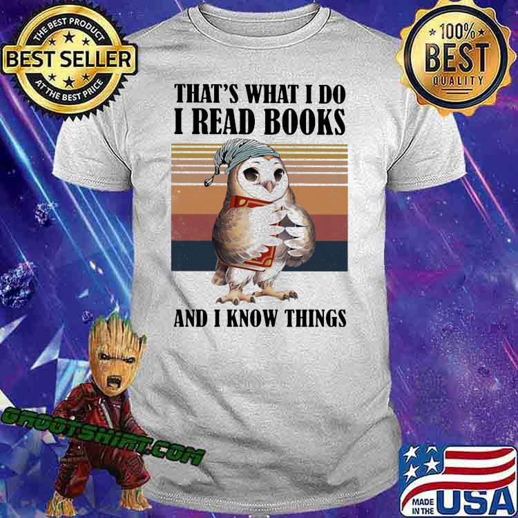 THat's What I Do I Read And I Know Things Owl Vintage Shirt
