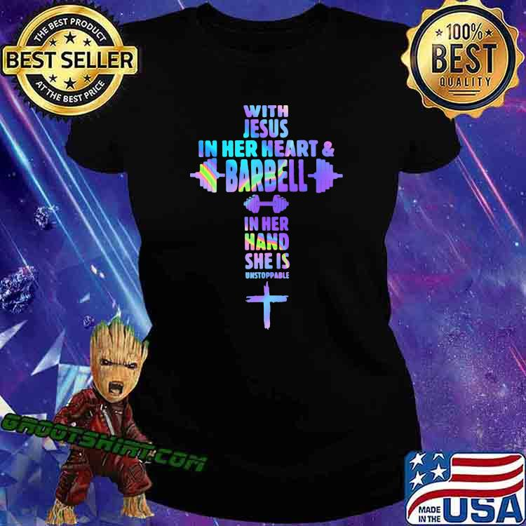 With Jesus In Her Heart And Barbell In Her Hand She Is Unstoppable Hologram Shirt Ladiestee