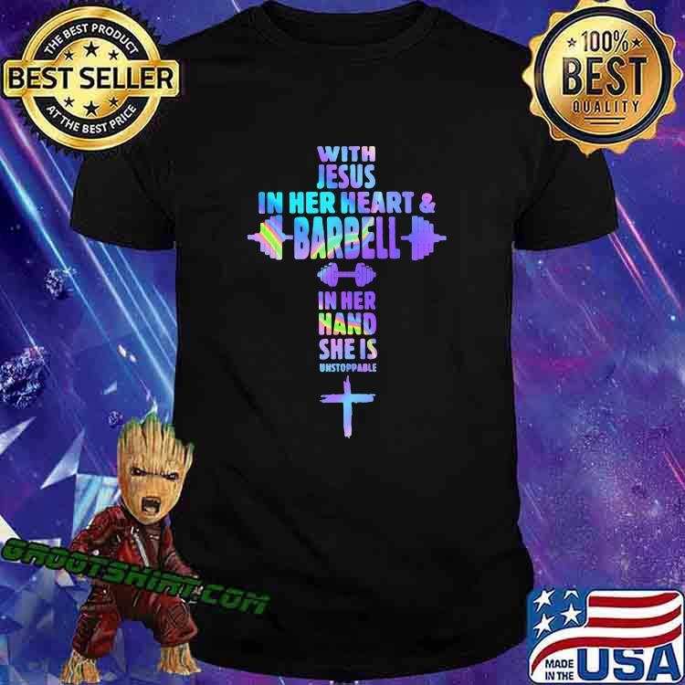 With Jesus In Her Heart And Barbell In Her Hand She Is Unstoppable Hologram Shirt