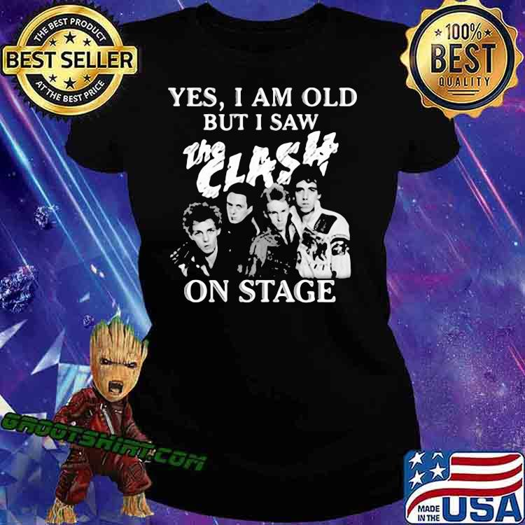 Yes I Am Old But I Saw The Clash On Stage Shirt Ladiestee