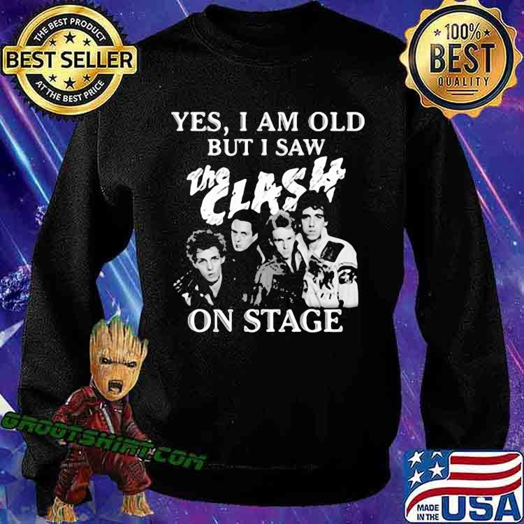 Yes I Am Old But I Saw The Clash On Stage Shirt Sweatshirt