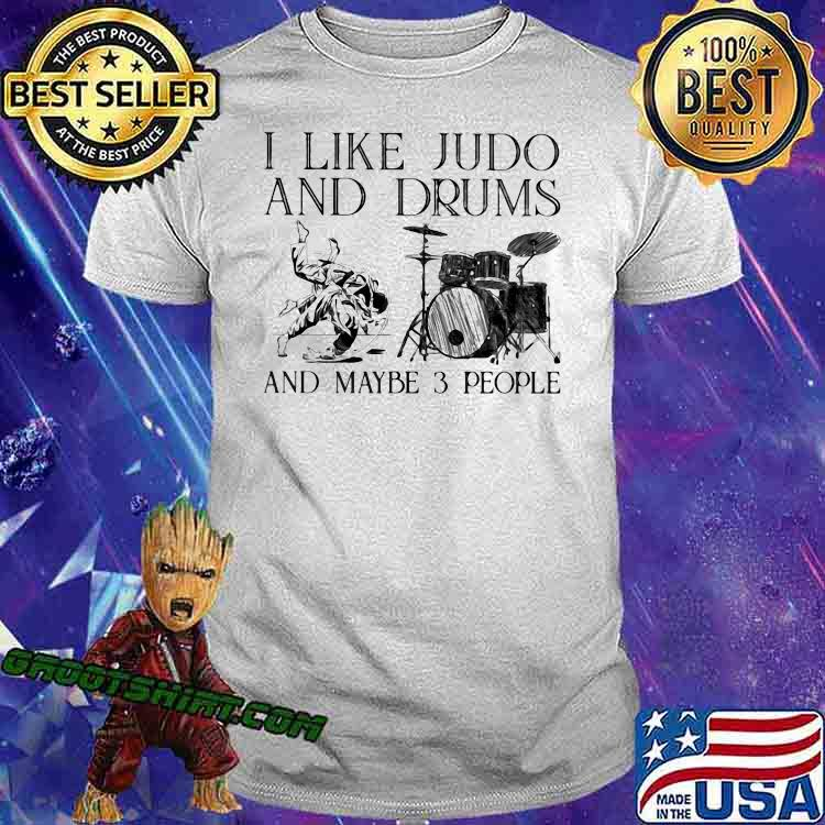 I Like Judo And Drums And Maybe 3 People Shirt