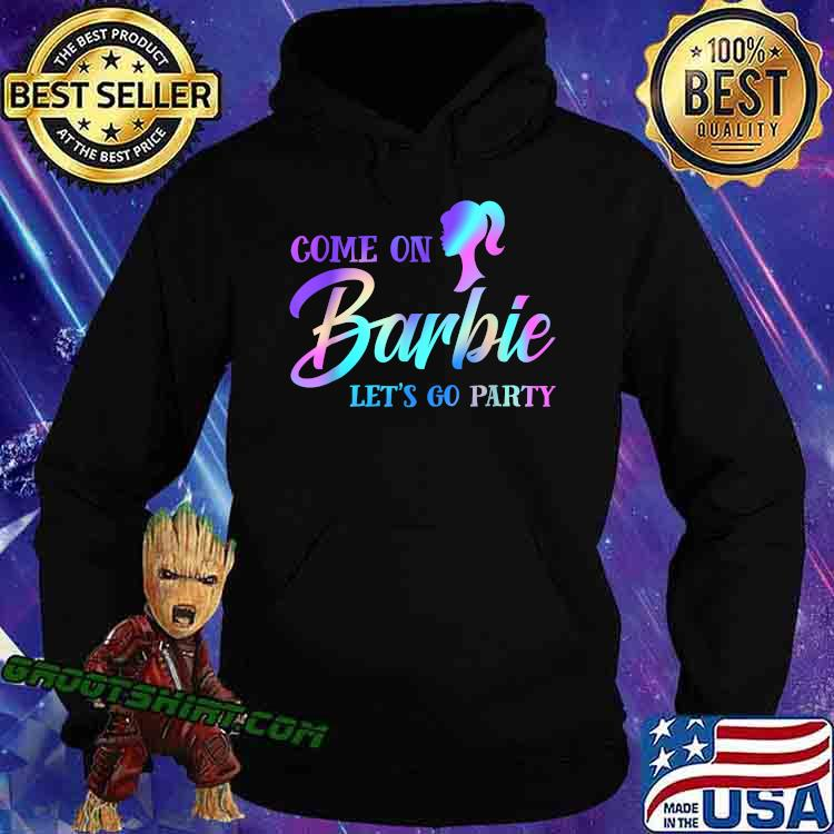 Colorful Come On Barbies Lets Go Party T-Shirt Hoodie