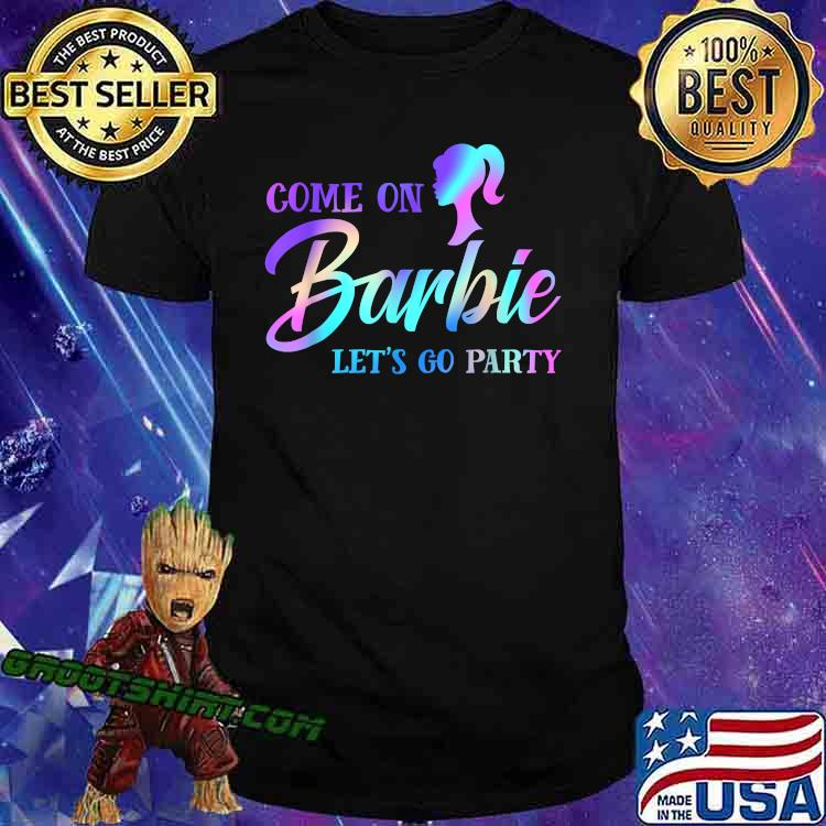Colorful Come On Barbies Lets Go Party T-Shirt