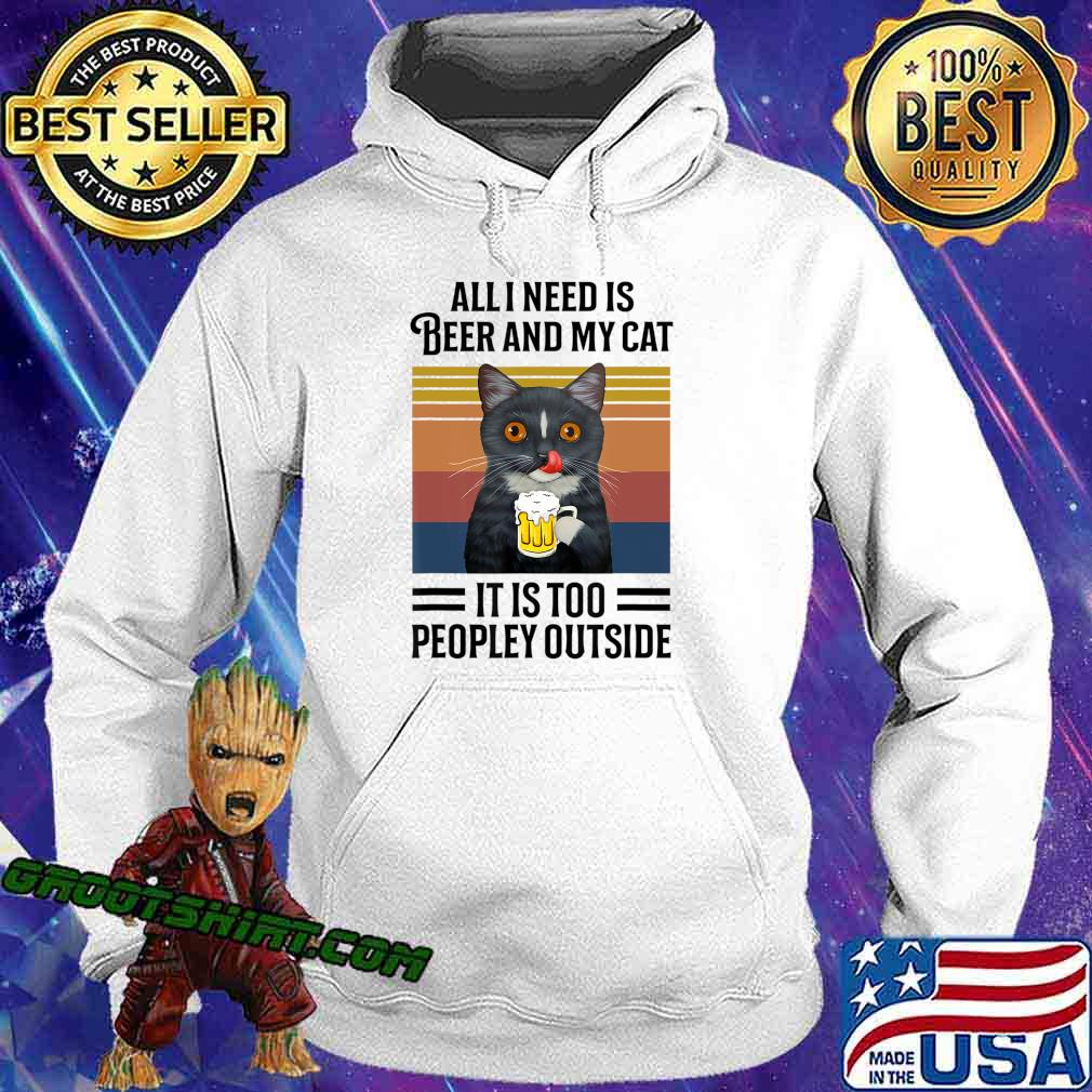 All I Need Is Beer And My Cat It Is Too Peopley Outside T-Shirt Hoodie