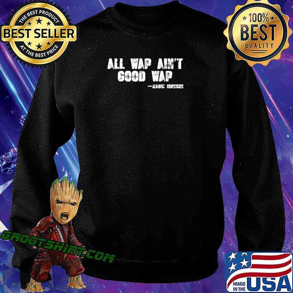 All wap ain't good wap T-Shirt Sweatshirt