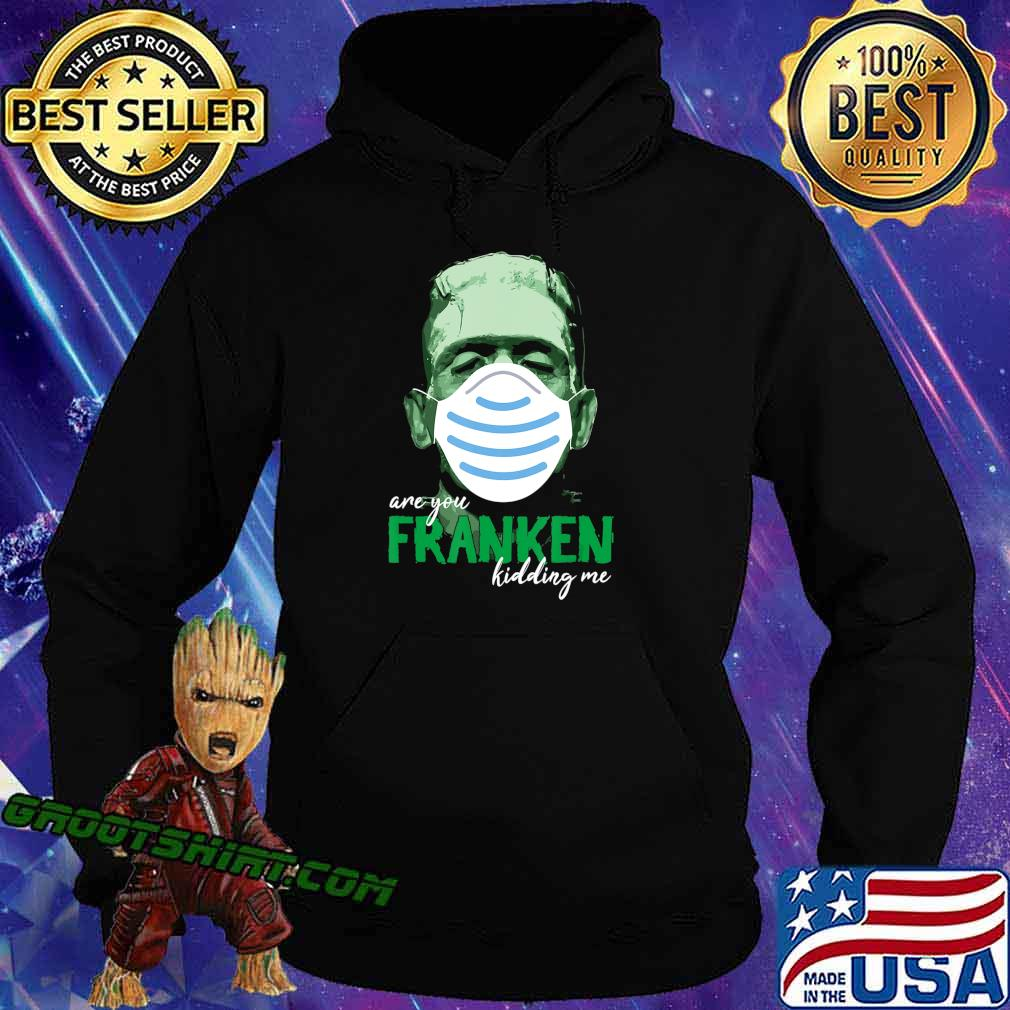 Are you Franken Kidding Me Funny Monster with Mask Design T-Shirt Hoodie