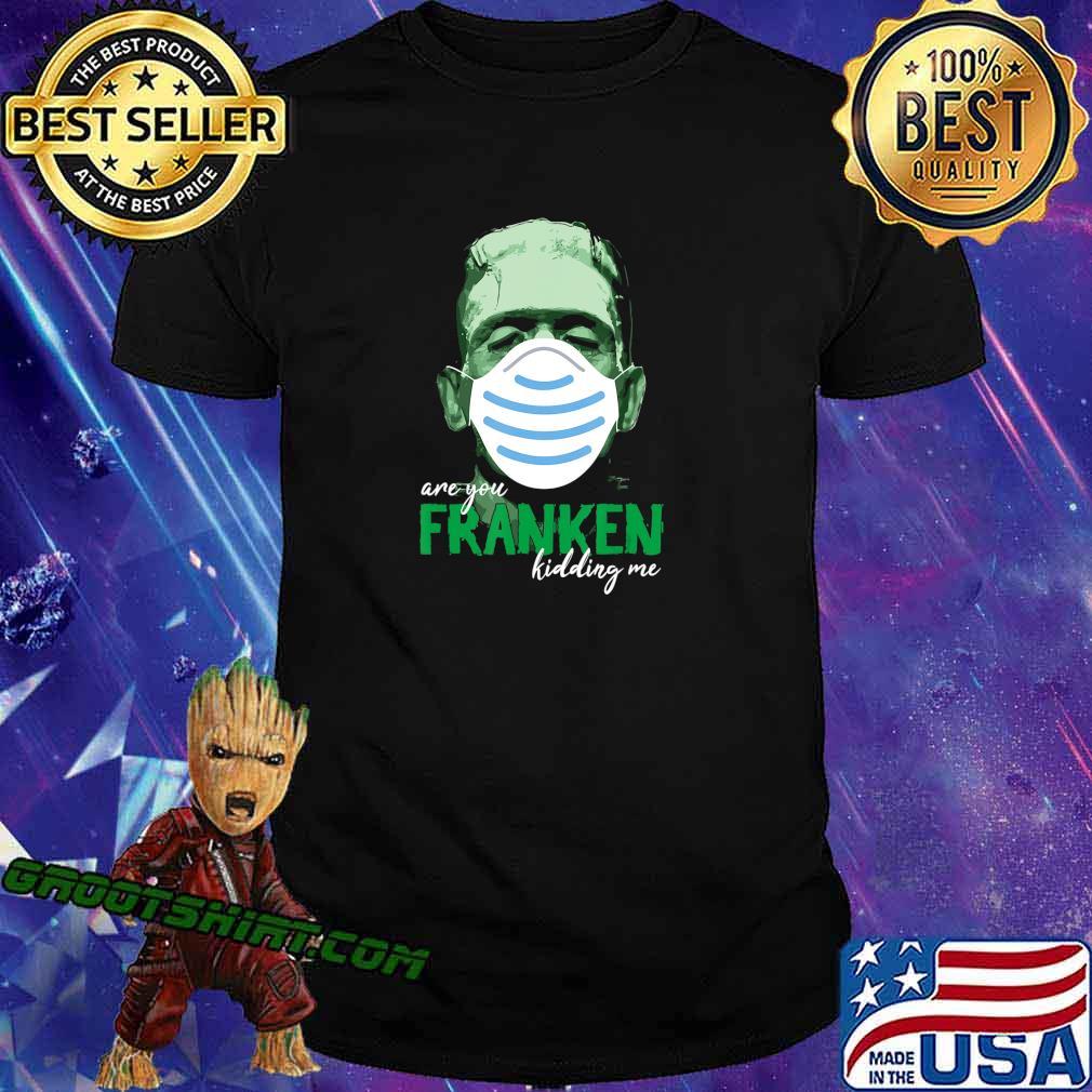 Are you Franken Kidding Me Funny Monster with Mask Design T-Shirt
