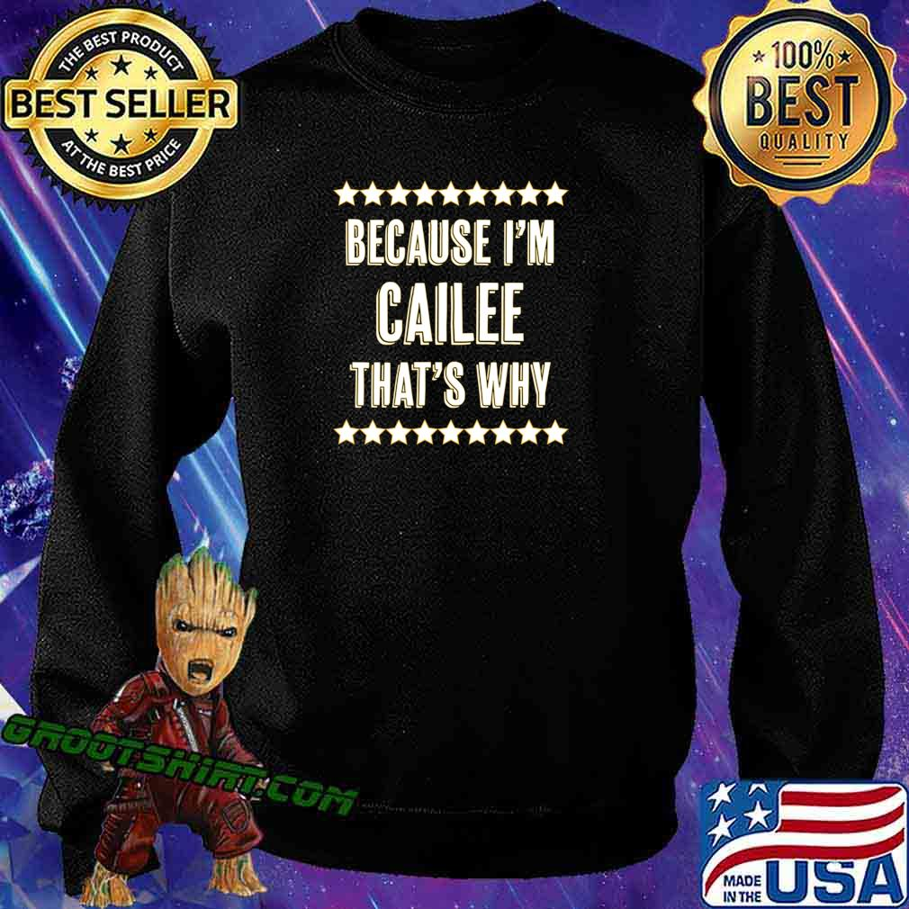Because I'm - CAILEE - That's Why Funny Cute Name Gift - T-Shirt Sweatshirt