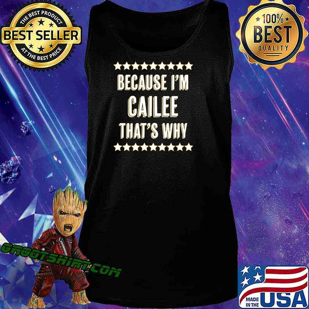 Because I'm - CAILEE - That's Why Funny Cute Name Gift - T-Shirt Tank Top