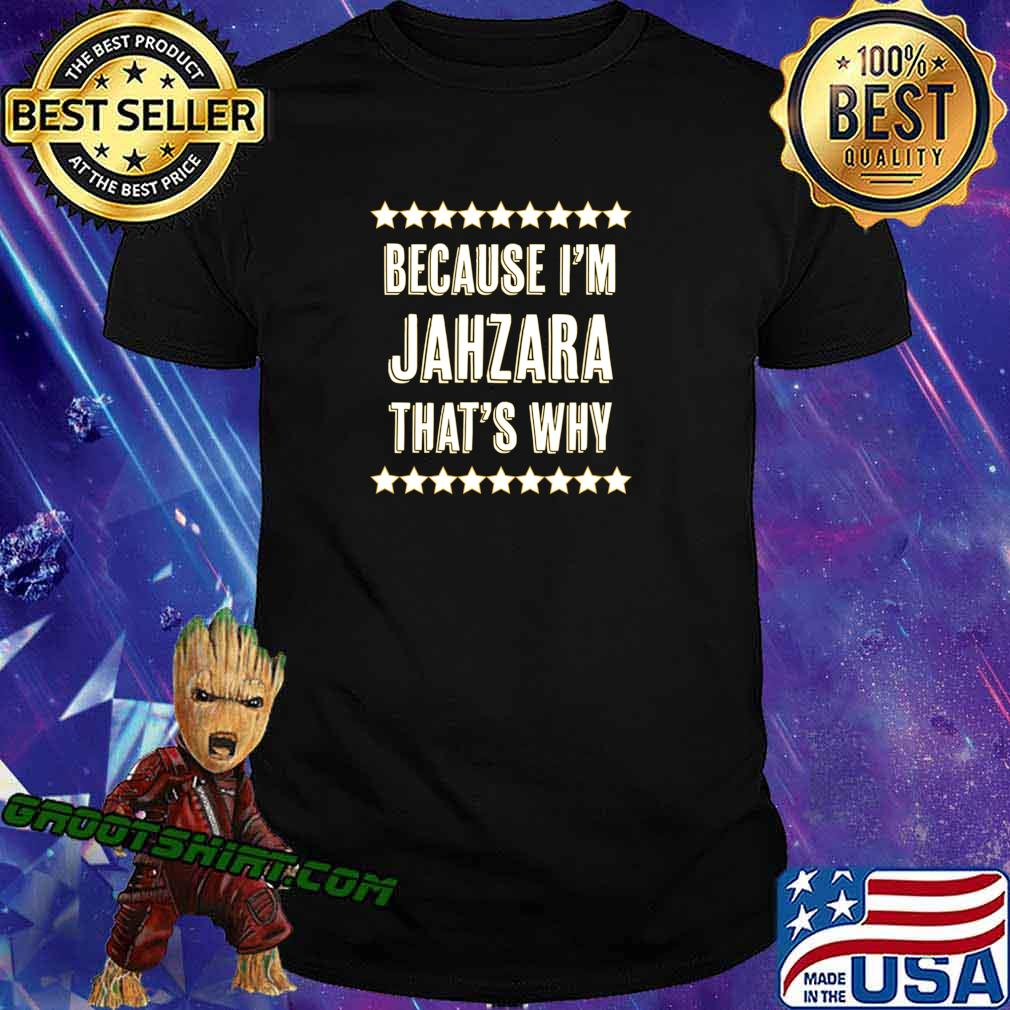 Because I'm - JAHZARA - That's Why Funny Cute Name Gift - T-Shirt