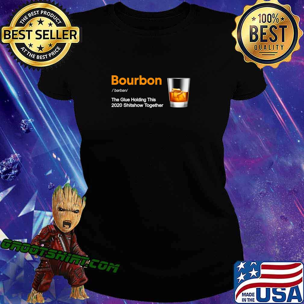 Bourbon Liquor The Glues Holding This 2020 Shitshow Together T-Shirt Ladiestee