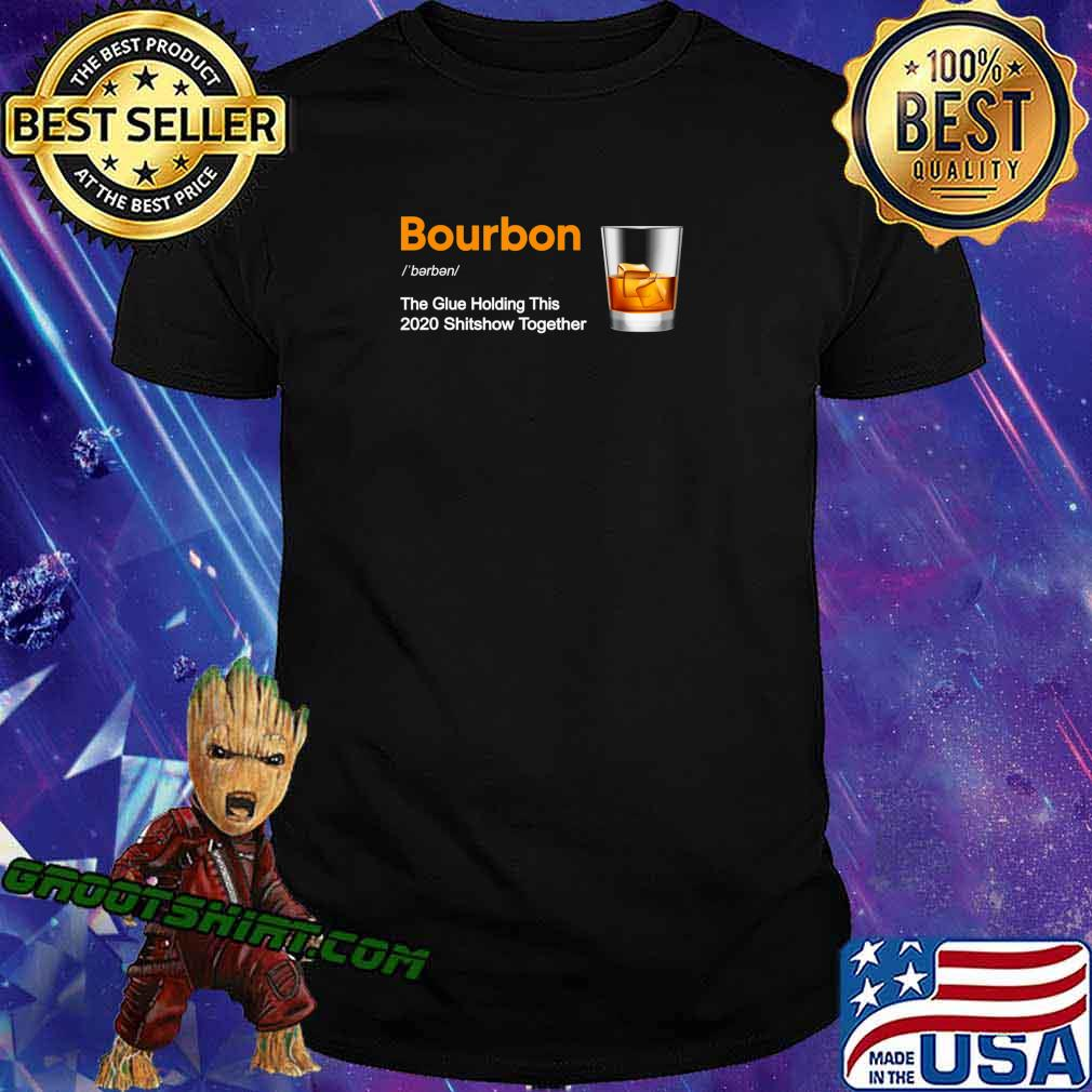 Bourbon Liquor The Glues Holding This 2020 Shitshow Together T-Shirt