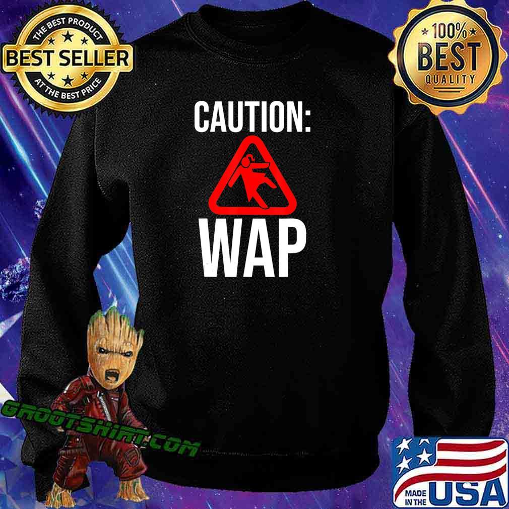 Caution WAP Sliding On Floor Wet Ass Pussy T-Shirt Sweatshirt