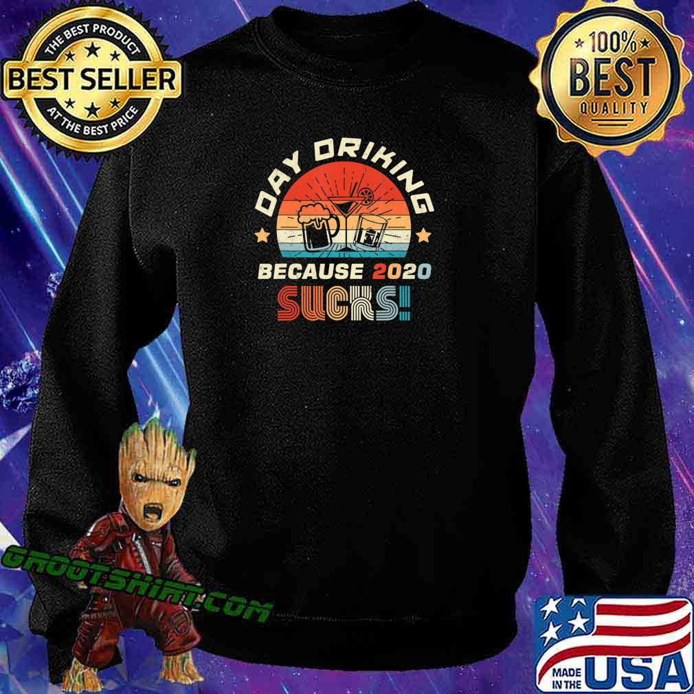 Day Drinking Because 2020 Sucks Shirt Funny Retro T-Shirt Sweatshirt