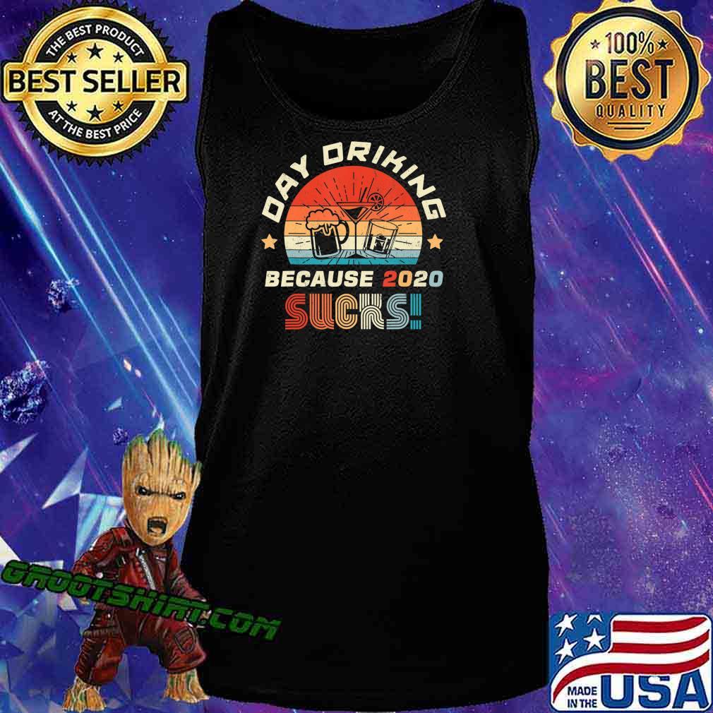 Day Drinking Because 2020 Sucks Shirt Funny Retro T-Shirt Tank Top