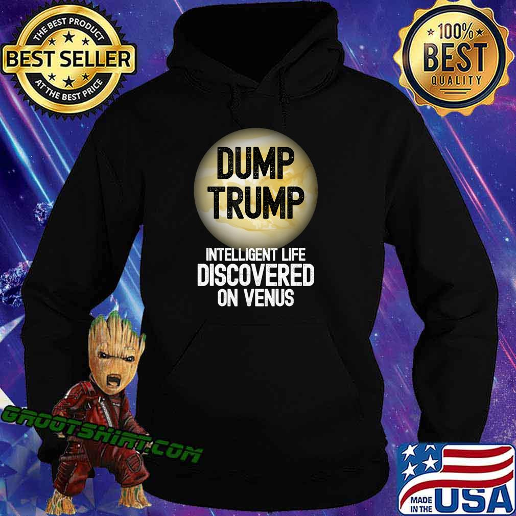 Dump Trump Intelligent Life Discovered On Venus Biden 2020 T-Shirt Hoodie