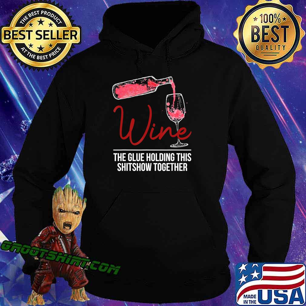 Funny Wine The Glue Holding This 2020 Shitshow Together Gift T-Shirt Hoodie