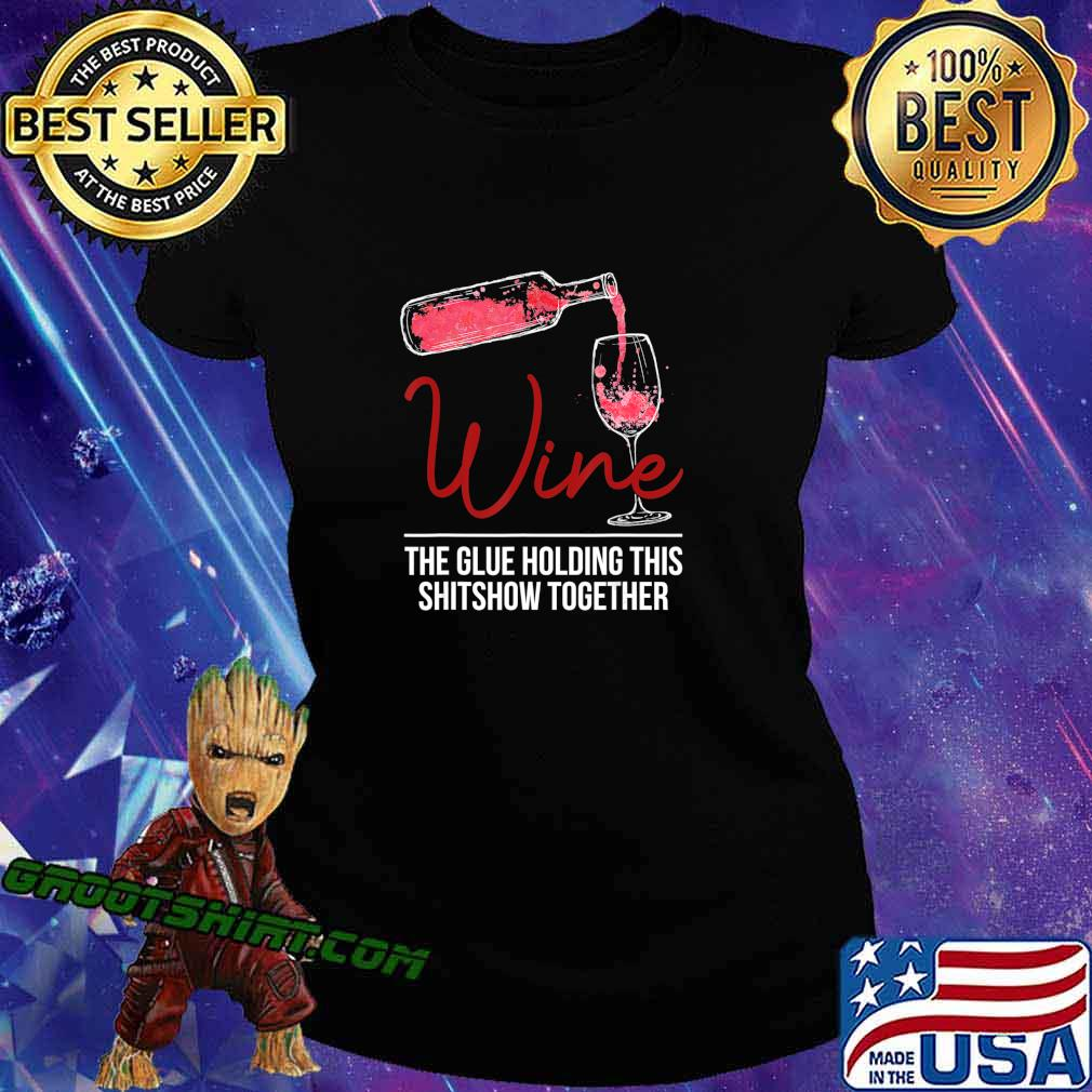 Funny Wine The Glue Holding This 2020 Shitshow Together Gift T-Shirt Ladiestee