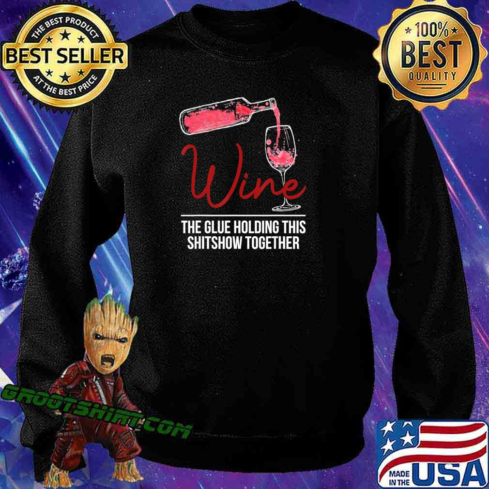Funny Wine The Glue Holding This 2020 Shitshow Together Gift T-Shirt Sweatshirt