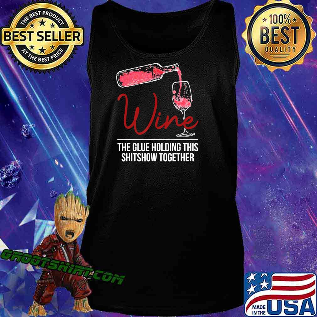 Funny Wine The Glue Holding This 2020 Shitshow Together Gift T-Shirt Tank Top