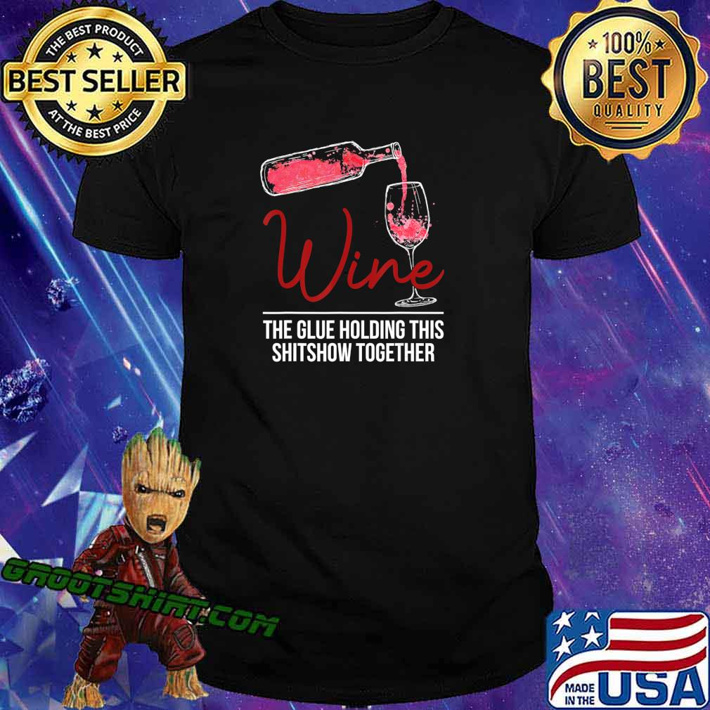 Funny Wine The Glue Holding This 2020 Shitshow Together Gift T-Shirt