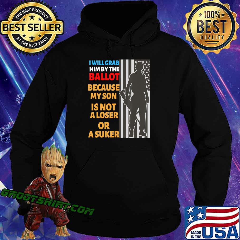 Grab Him By The Ballot shirt My Son is Not loser Or sucker T-Shirt Hoodie
