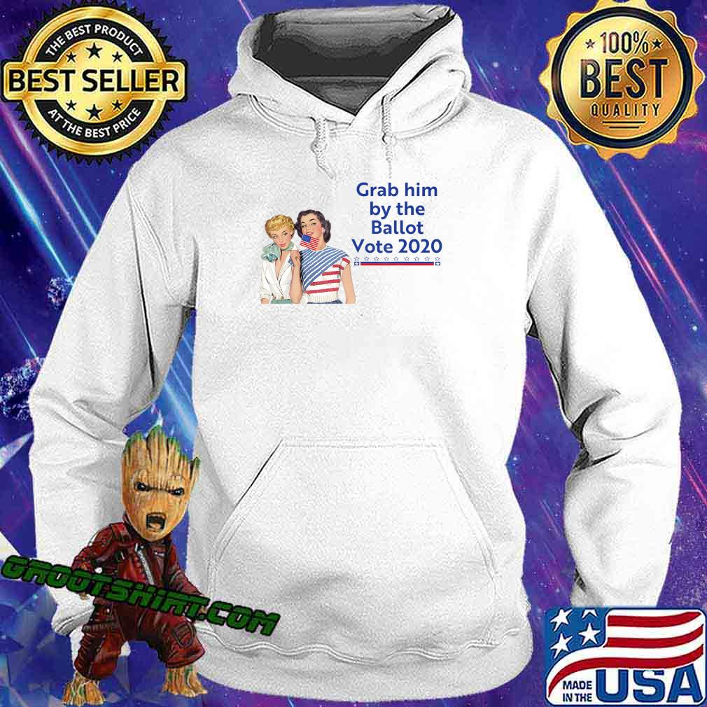 Grab Him By The Ballot Vote 2020 T-Shirt Hoodie