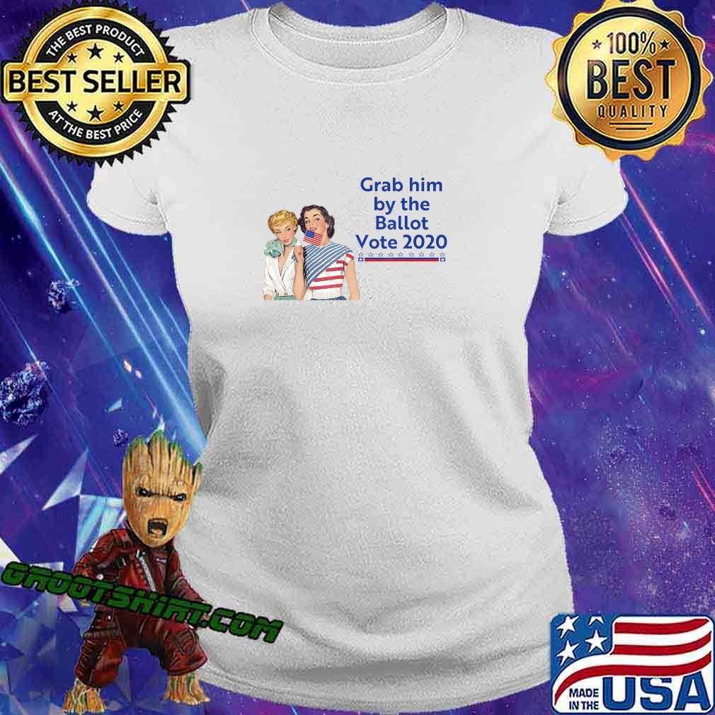 Grab Him By The Ballot Vote 2020 T-Shirt Ladiestee
